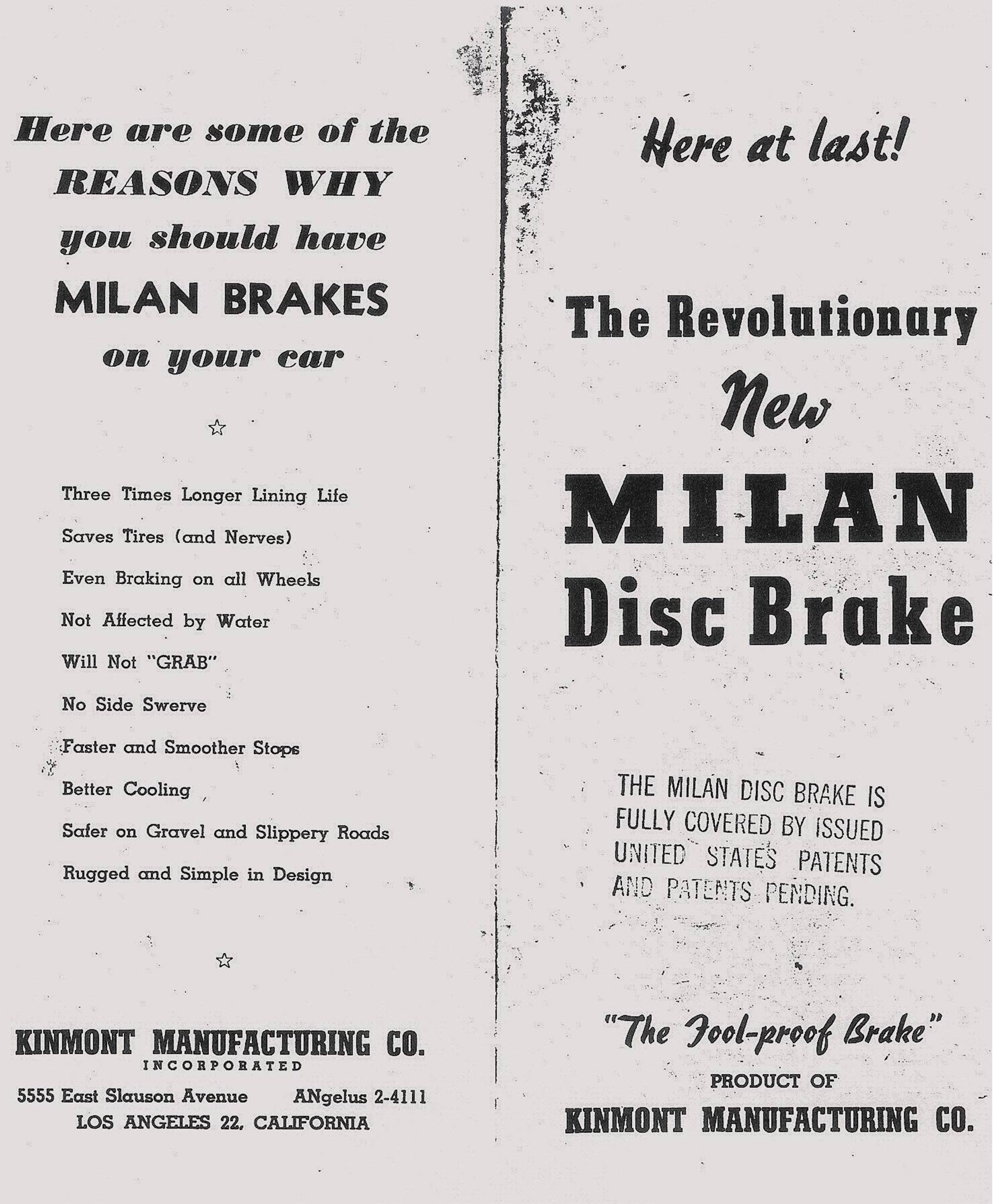 """Joseph Milan originally developed these unusual but effective disc brakes. When the Kinmont Manufacturing Company in Los Angeles purchased the rights to manufacture them as an aftermarket item, they became Kinmont """"Safe Stop"""" Disc brakes, """"Mfd. Under Milan Patents.""""  They worked better than conventional drums of the era, but failed to catch on."""